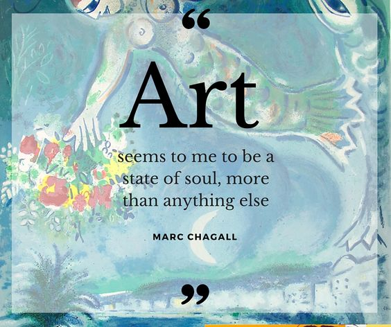 """""""Art seems to me to be a state of soul more than anything else."""" - Marc Chagall."""
