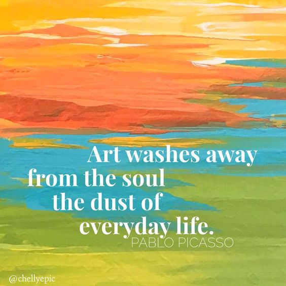 """""""Art washes away from the soul the dust of everyday life."""" - Pablo Picasso."""