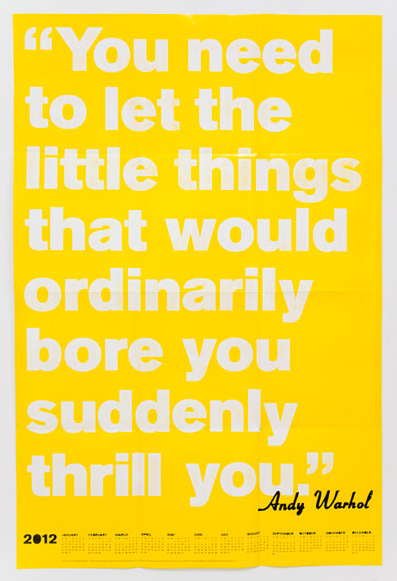 """""""You need to let the little things that would ordinarily bore you suddenly thrill you."""" - Andy Warhol."""