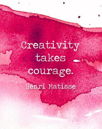 """Creativity takes courage."" - Henri Matisse."
